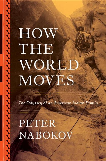 How the World Moves: The Odyssey of an American Indian Family. Peter Nabokov