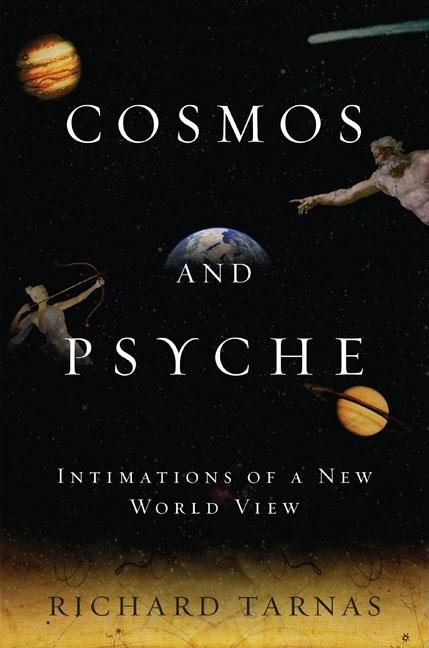 Cosmos and Psyche: Intimations of a New World View. Richard Tarnas.