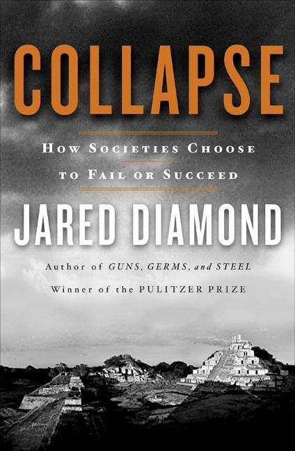 Collapse: How Societies Choose to Fail or Succeed. JARED DIAMOND.