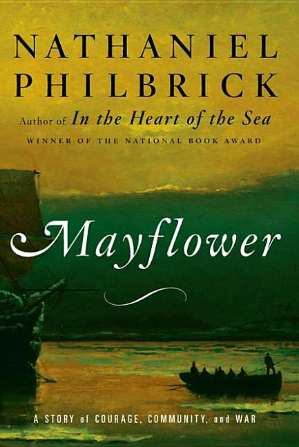 Mayflower: A Story of Courage, Community, and War. NATHANIEL PHILBRICK