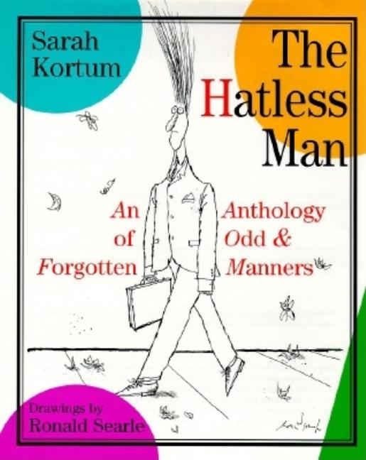 Hatless Man: 8an Anthology of Odd and Forgotten Manners. Sarah Kortum