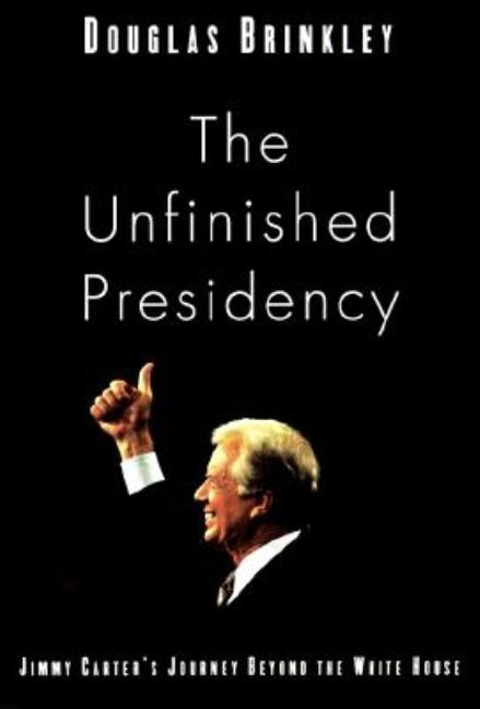 The Unfinished Presidency: Jimmy Carter's Quest for Global Peace. Douglas G. Brinkley
