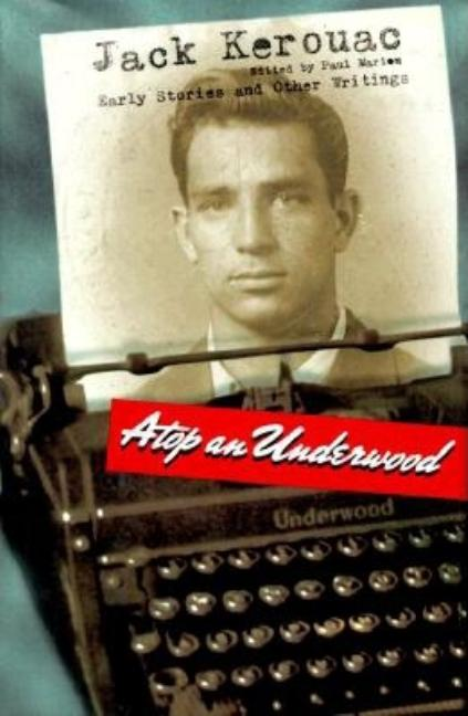 Atop an Underwood: Early Stories and Other Writings. JACK KEROUAC