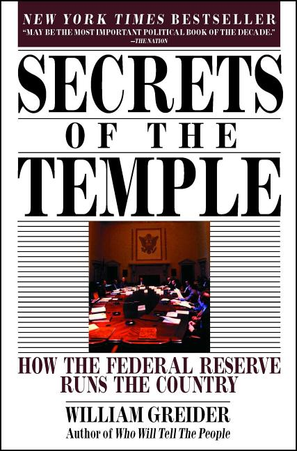 Secrets of the Temple : How the Federal Reserve Runs the Country. WILLIAM GREIDER.