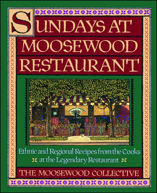 Sundays at Moosewood Restaurant: Ethnic and Regional Recipes from the Cooks at the Legendary...