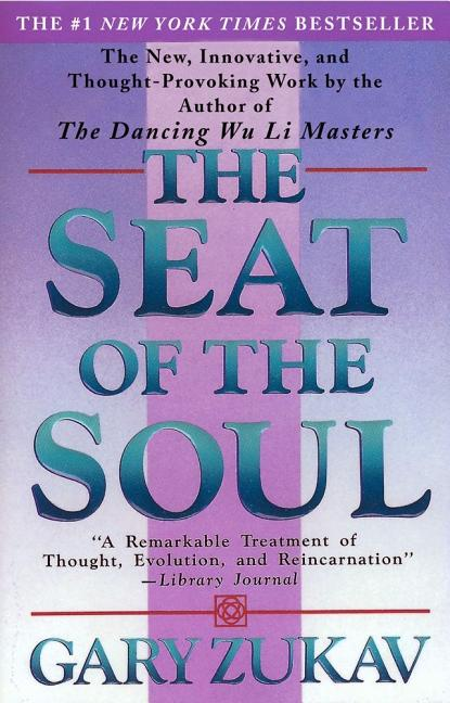 The Seat of the Soul. GARY ZUKAV