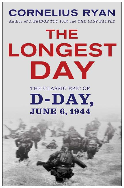 The Longest Day: The Classic Epic of D-Day. Cornelius Ryan.