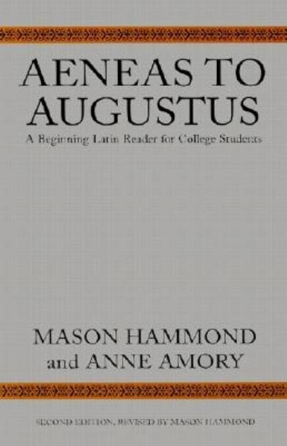 Aeneas to Augustus: A Beginning Latin Reader for College Students, Second Edition. Anne Amory...