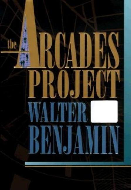 The Arcades Project (Belknap). WALTER BENJAMIN
