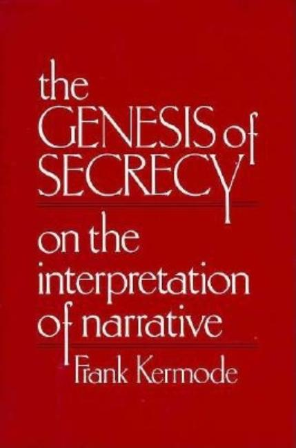 The Genesis of Secrecy: On the Interpretation of Narrative (The Charles Eliot Norton Lectures)....