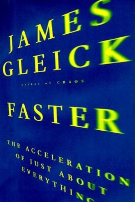 Faster : The Acceleration of Just About Everything. JAMES GLEICK