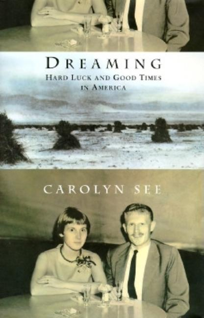 Dreaming:: Hard Luck and Good Times in America. Carolyn See.