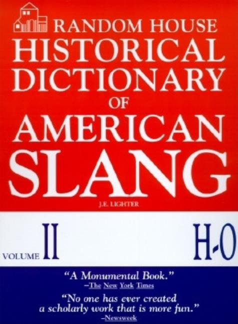 Random House Historical Dictionary of American Slang, Vol. 2: H-O. Jonathan E. Lighter