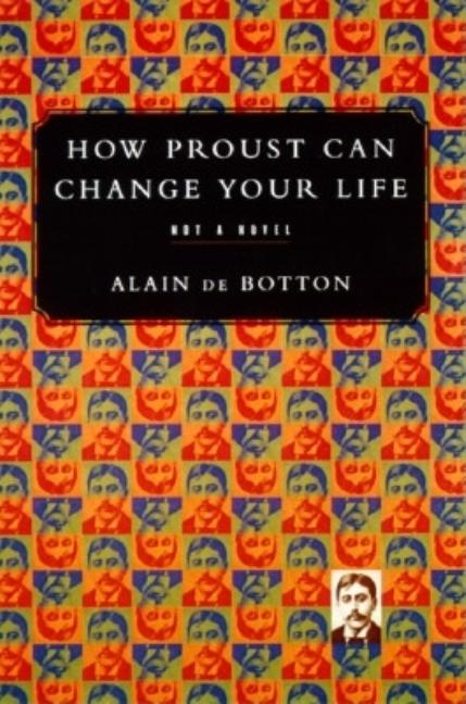 How Proust Can Change Your Life : Not a Novel. ALAIN DE BOTTON
