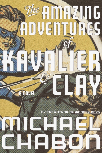 The Amazing Adventures of Kavalier & Clay: A Novel. MICHAEL CHABON
