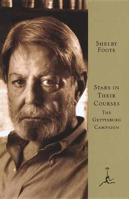 Stars in Their Courses : The Gettysburg Campaign, June-July 1863. SHELBY FOOTE