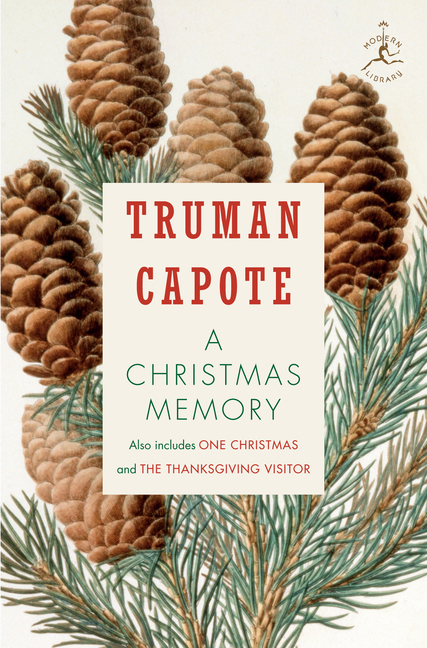 Christmas Memory, One Christmas, & the Thanksgiving Visitor. TRUMAN CAPOTE.