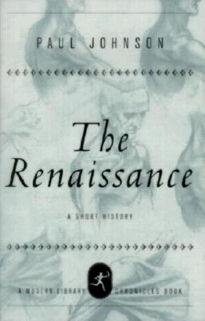 The Renaissance: A Short History (Modern Library Chronicles). Paul Johnson