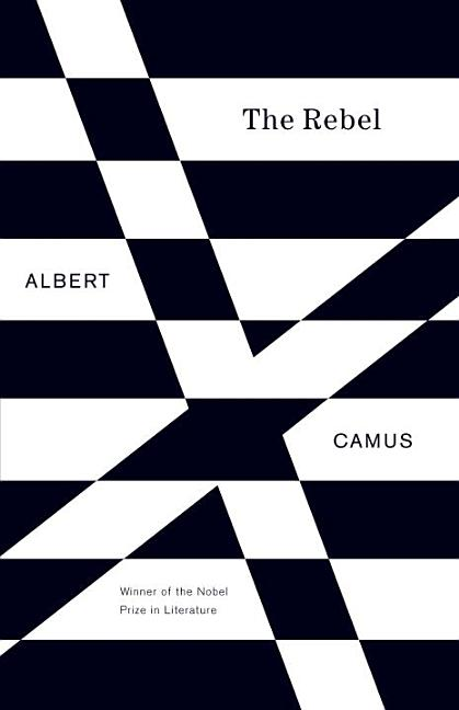 The Rebel: An Essay on Man in Revolt. Albert Camus
