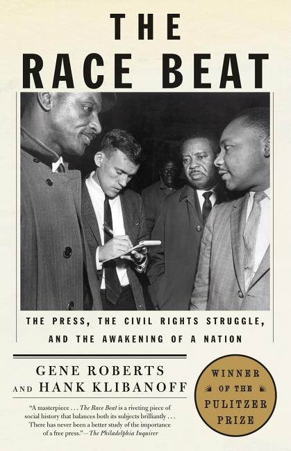 The Race Beat: The Press, the Civil Rights Struggle, and the Awakening of a Nation (Vintage). HANK KLIBANOFF GENE ROBERTS.