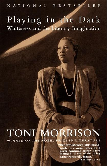 Playing in the Dark : Whiteness and the Literary Imagination. TONI MORRISON
