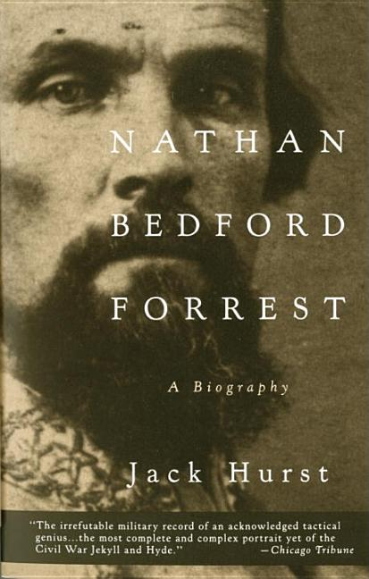 Nathan Bedford Forrest: A Biography (Vintage Civil War Library). JACK HURST