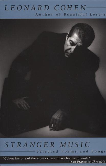 Stranger Music : Selected Poems and Songs. LEONARD COHEN.