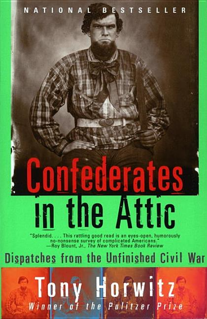 Confederates in the Attic: Dispatches from the Unfinished Civil War (Vintage Departures). TONY HORWITZ.