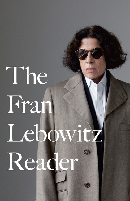 The Fran Lebowitz Reader. FRAN LEBOWITZ
