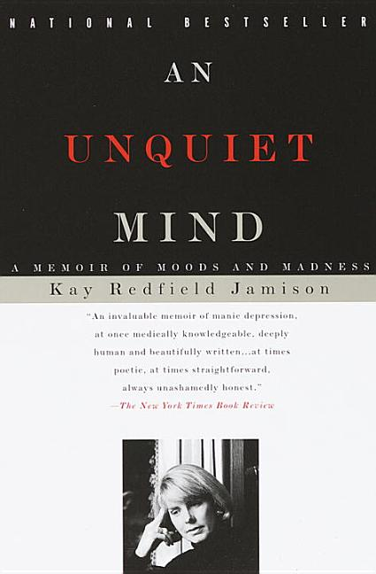 An Unquiet Mind: A Memoir of Moods and Madness (Vintage). KAY REDFIELD JAMISON.