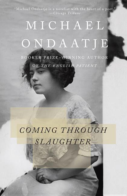 Coming Through Slaughter. MICHAEL ONDAATJE.