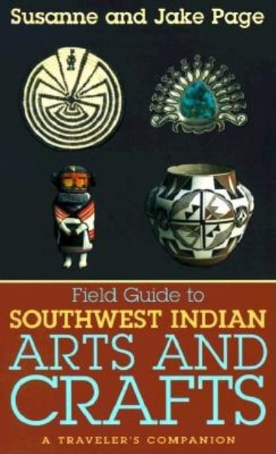 Field Guide to Southwest Indian Arts and Crafts. Jake Page