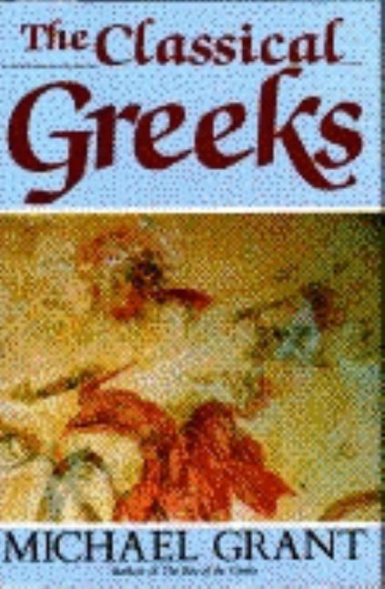 The Classical Greeks (History of Civilization). Michael Grant.