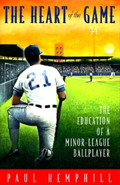 The Heart of the Game: The Education of a Minor-League Ball Player. PAUL HEMPHILL.