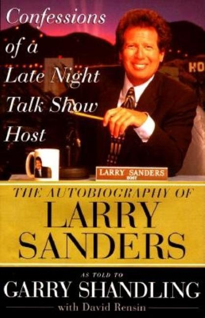 Confessions of a Late Night Talk Show Host. Garry Shandling, David, Rensin.