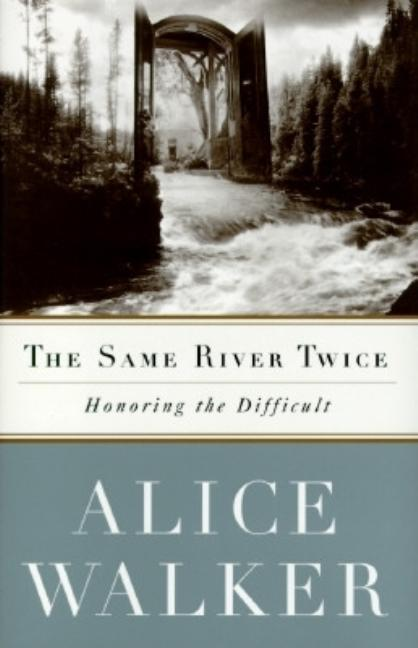 The SAME RIVER TWICE: A Memoir. Alice Walker