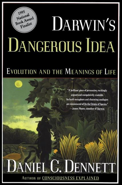 DARWIN'S DANGEROUS IDEA: EVOLUTION AND THE MEANINGS OF LIFE. Daniel C. Dennett.