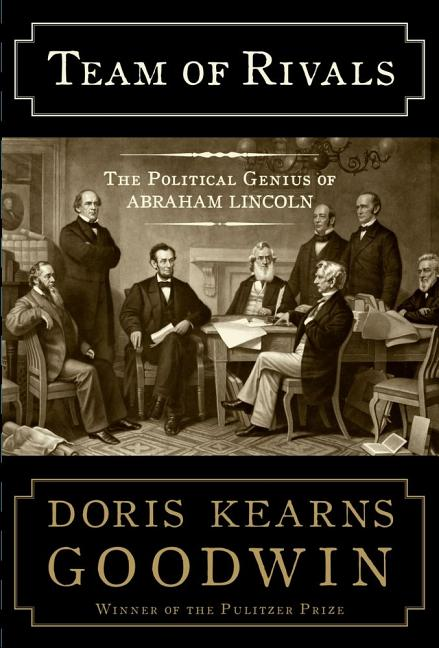 Team of Rivals: The Political Genius of Abraham Lincoln. DORIS KEARNS GOODWIN.