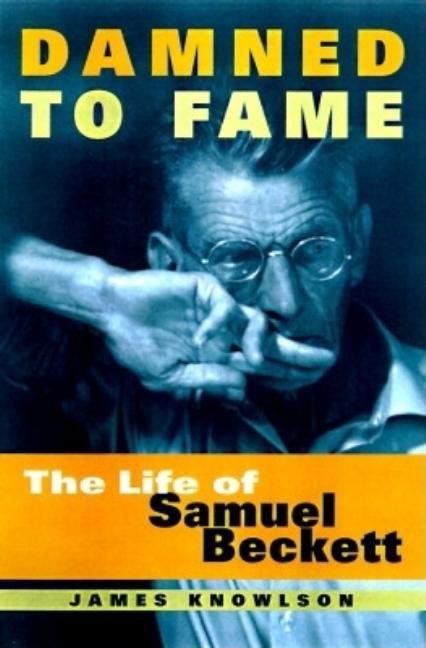 Damned to Fame: The Life of Samuel Beckett. James Knowlson