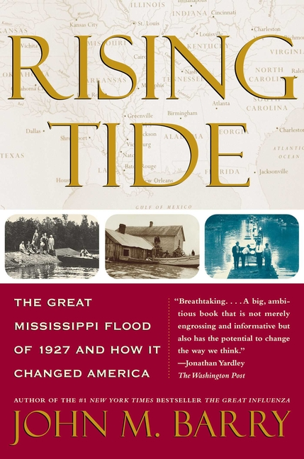 Rising Tide: The Great Mississippi Flood of 1927 and How It Changed America. JOHN M. BARRY.