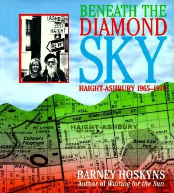 Beneath the Diamond Sky: Haight Ashbury 1965 1970. Barney Hoskyns.