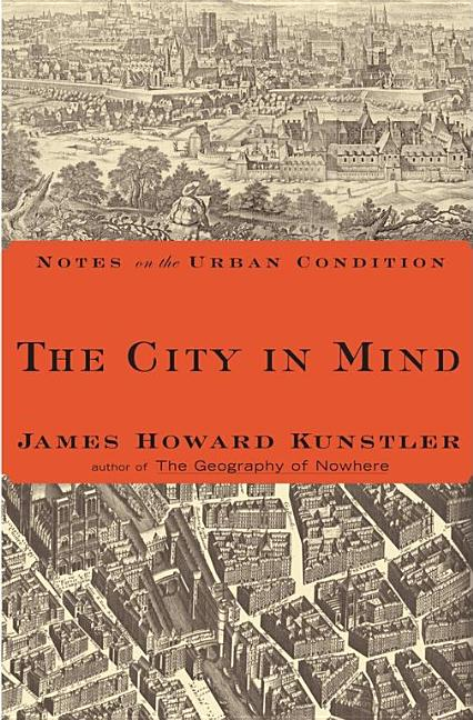 City in Mind : Meditations on the Urban Condition. JAMES HOWARD KUNSTLER