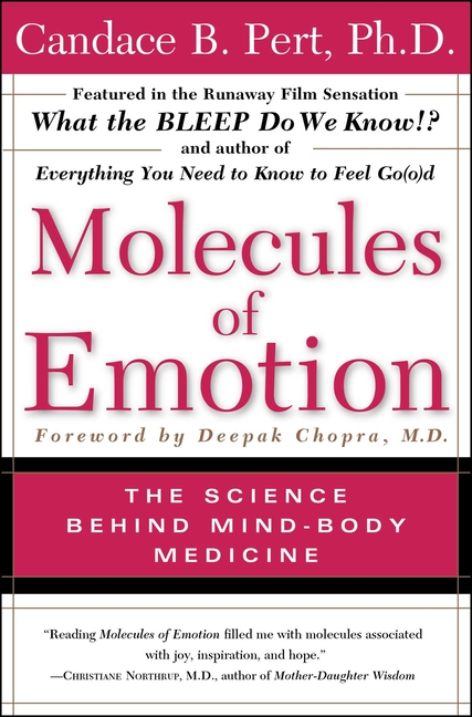 Molecules Of Emotion: The Science Behind Mind-Body Medicine. Candace B. Pert.