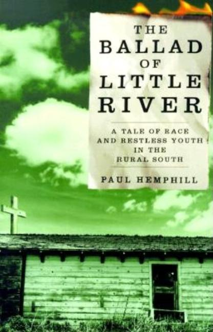 The Ballad of Little River: A Tale of Race and Restless Youth in the Rural South. PAUL HEMPHILL