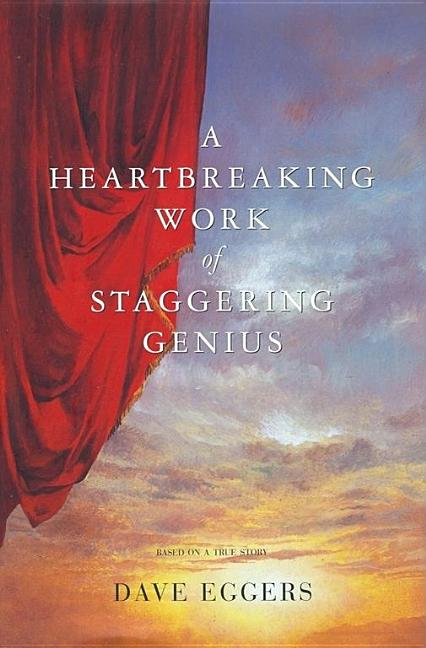 A Heartbreaking Work Of Staggering Genius : A Memoir Based on a True Story. DAVE EGGERS