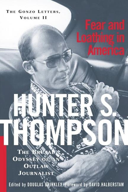 Fear And Loathing In America: The Brutal Odyssey of an Outlaw Journalist (Thompson, Hunter S. Gonzo Letters, V. 2.). HUNTER S. THOMPSON.