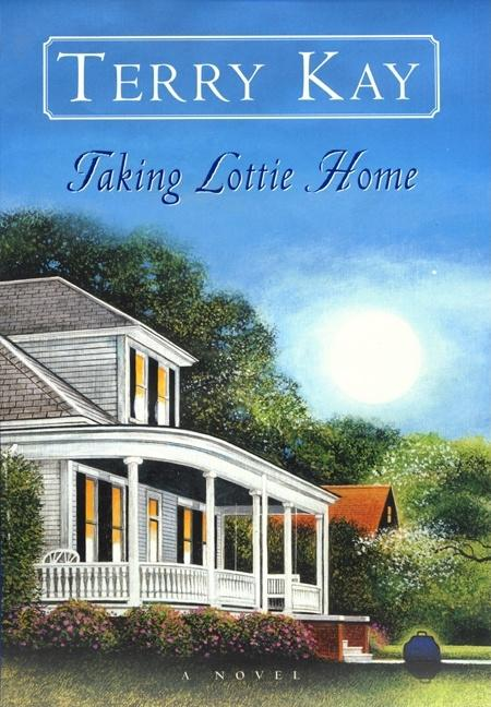 Taking Lottie Home: A Novel. Terry Kay