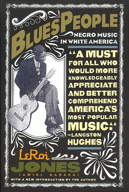 Blues People: Negro Music in White America. LEROI JONES.