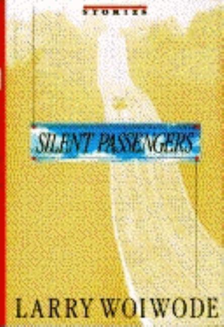 Silent Passengers: Stories. Larry Woiwode