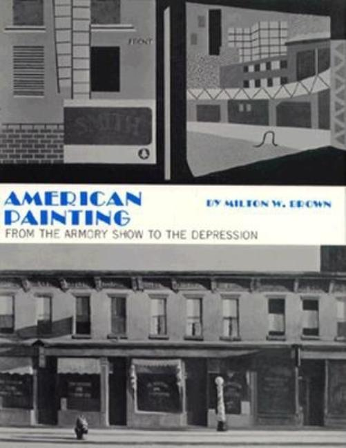 American Painting From the Armory Show to the Depression. Milton Wolf Brown